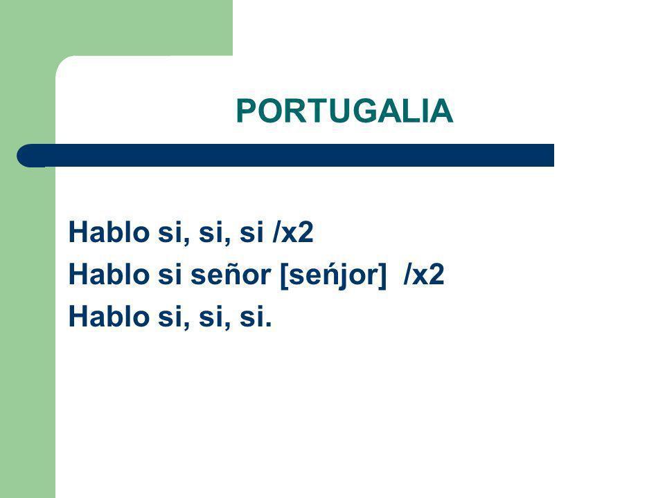 PORTUGALIA Hablo si, si, si /x2 Hablo si señor [seńjor] /x2